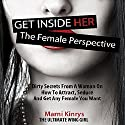 Get inside Her: The Female Perspective: Dirty Secrets from a Woman on How to Attract, Seduce and Get Any Female You Want Audiobook by Marni Kinrys Narrated by Andrea Emmes