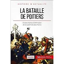 La bataille de Poitiers: Charles Martel et l'affirmation de la suprématie des Francs (Grandes Batailles t. 13) (French Edition)