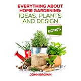 Everything About Home Gardening: Ideas, Plants and Design