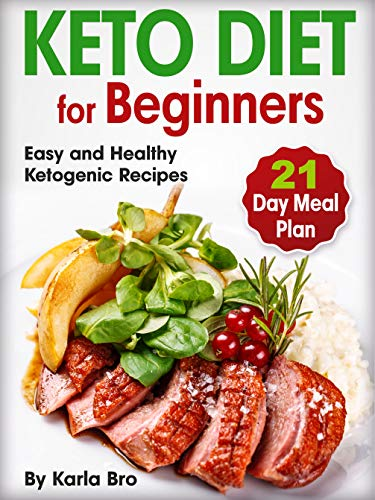 Keto Diet for Beginners: 21-Day Keto Meal Plan: Easy and Healthy Ketogenic Recipes