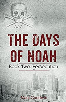 The Days of Noah, Book Two: Persecution by [Goodwin, Mark]