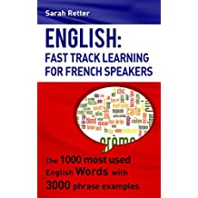 ENGLISH: FAST TRACK LEARNING FOR FRENCH SPEAKERS: The 1000 most used English words with 3.000 phrase examples