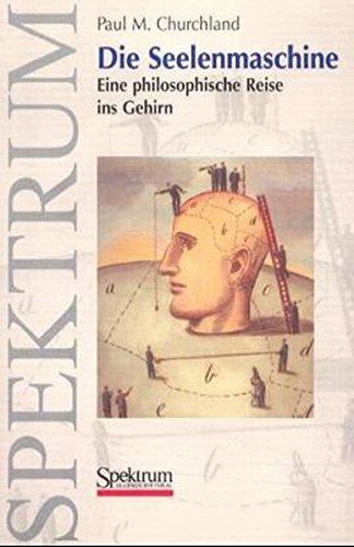 Die Seelenmaschine: Eine philosophische Reise ins Gehirn