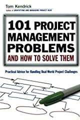 101 Project Management Problems and How to Solve Them: Practical Advice for Handling Real-World Project Challenges Paperback
