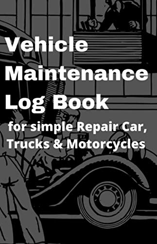 Vehicle Maintenance Log Book for simple Repair Car, Trucks & Motorcycles: Tabs with parts list, mileage log, oil changed, rotate, tire replaced, fuel filter etc. (Auto Log Book)