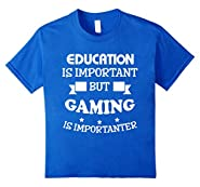 Funny Shirt Education is important but Gaming is importanter