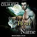 Howl My Name: Grayslake: More Than Mated, Book 5 Audiobook by Celia Kyle Narrated by Kendall Taylor