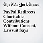 PayPal Redirects Charitable Contributions Without Consent, Lawsuit Says | Matthew Haag