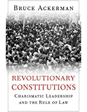 Revolutionary Constitutions: Charismatic Leadership and the Rule of Law