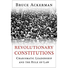 Revolutionary Constitutions – Charismatic Leadership and the Rule of Law