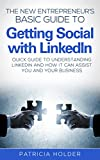 The New Entrepreneurs Basic Guide to Getting Social with LinkedIn: Quick Guide to Understanding LinkedIn and How it Can Assist You and Your Business (Social ... LinkedIn, Marketing, Business, Social)
