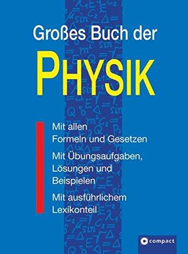 Großes Buch der Physik: Mit allen Formeln und Gesetzen, mit Übungsaufgaben, Lösungen und Beispielen, mit ausführlichem Lösungsteil