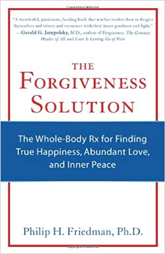 The Forgiveness Solution: The Whole-Body Rx for Finding True ...
