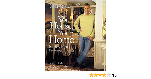 Country Living Your House Your Home Randy Florke S Decorating Essentials Florke Randy Becker Nancy J The Editors Of Country Living Garde 9781588164117 Amazon Com Books Find the perfect randy florke stock photo. country living your house your home