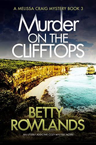 Murder on the Clifftops: An utterly addictive cozy mystery novel (A Melissa Craig Mystery Book 3) by [Rowlands, Betty]