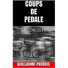 COUPS DE PEDALE: SAISON 2016 (French Edition)