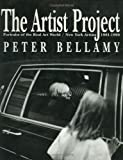 The Artist Project : Portraits of the Real Art World, New York Artists 1981-1990, Bellamy, Peter, 0962599417