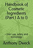 Handbook of Cosmetic Ingredients (Part 1 A to I): - their use, safety and toxicology (Dweck Books)