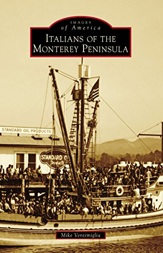 Italians of the Monterey Peninsula (Images of - Monterey Ca The Cannery