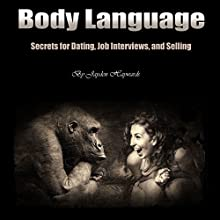 Body Language: Secrets for Dating, Job Interviews, and Selling Audiobook by Jayden Haywards Narrated by Jason Burkhead
