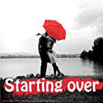 Starting Over Happily: Clinically Proven to Dramatically Improve Your Powers of Attraction (for Men) | Lyndall Briggs