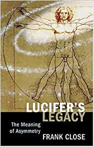 A Surprising Family Legacy Molecular >> Lucifer S Legacy The Meaning Of Asymmetry Frank Close