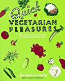 Quick Vegetarian Pleasures                                                       : More than 175 Fast, Delicious, and Healthy Meatless Recipes