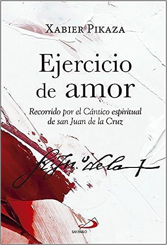 Ejercicio de amor: Recorrido por el Cántico espiritual de san Juan de la  Cruz Caminos XL: Amazon.es: Pikaza Ibarrondo, Xabier: Libros