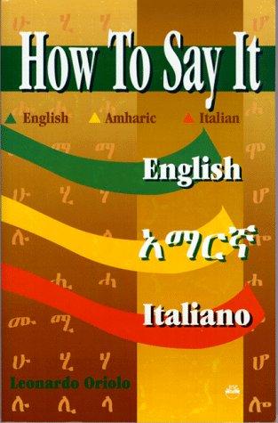 How To Say It English/amharic/italian: English-Amharic-Italian