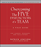 Overcoming the Five Dysfunctions of a Team: A Field Guide for Leaders, Managers, and Facilitators (J-B Lencioni Series)
