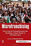 Microfranchising: How Social Entrepreneurs are Building a New Road to Development