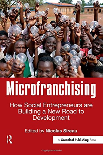 Search : Microfranchising: How Social Entrepreneurs are Building a New Road to Development