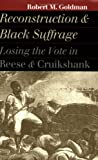 Reconstruction and Black Suffrage, Robert M. Goldman, 0700610693