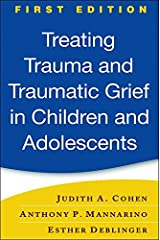 Treating Trauma and Traumatic Grief in Children and Adolescents, First Edition Hardcover