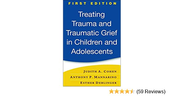 treating trauma and traumatic grief in children and adolescents second edition