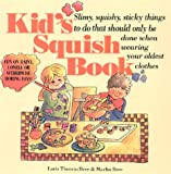 img - for Kid's Squish Book: Slimy, Squishy, Sticky Things to Do That Should Only Be Done When Wearing Your Oldest Clothes book / textbook / text book