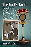The Lord's Radio: Gospel Music Broadcasting and the Making of Evangelical Culture, 1920-1960