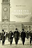 Marking Modern Times : A History of Clocks, Watches, and Other Timekeepers in American Life, McCrossen, Alexis, 022601486X