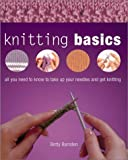 Knitting Basics: All You Need to Know to Take Up Your Needles and Get Knitting