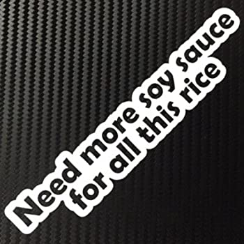 Amazoncom Need More Soy Sauce For All This Rice JDM Style Decal - Best custom die cut vinyl stickers
