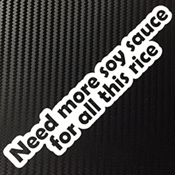 Amazoncom Need More Soy Sauce For All This Rice JDM Style Decal - How to install custom die cut vinyl stickers