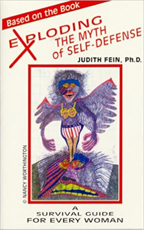 Exploding The Myth Of Self Defense A Survival Guide For Every Woman Fein Judith 9780929523248 Amazon Com Books
