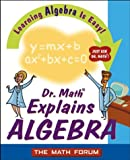 Dr. Math Explains Algebra, Math Forum Staff, 047122555X