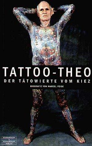 Tattoo-Theo: Der Tätowierte vom Kiez. Eine Biographie