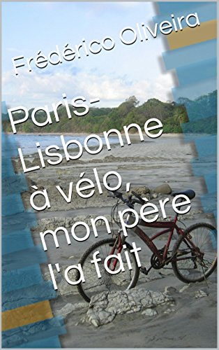 Paris-Lisbonne à vélo, mon père l'a fait (French Edition)