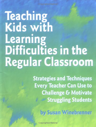 Teaching Kids With Learning Difficulties in the Regular Classroom: Strategies and Techniques Every Teacher Can Use to Challenge and Motivate Struggling Students