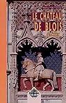 Le Château de Blois, notice historique et archéologique par Lesueur