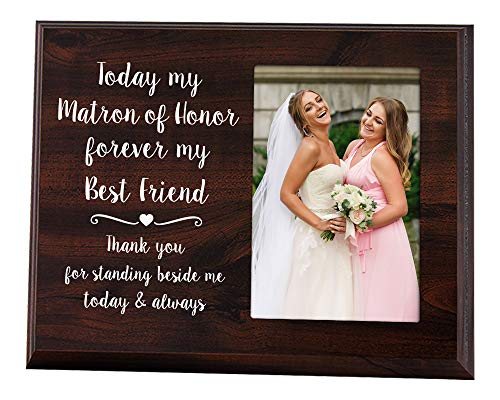 Elegant Signs Matron of Honor Gift - 4x6 Thank You Picture Frame - Today My Matron of Honor, Forever My Best Friend