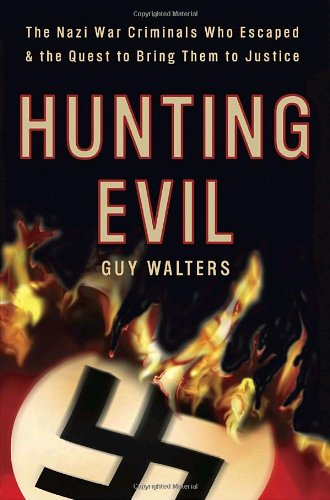 Hunting Evil  The Nazi War Criminals Who Escaped And The Quest To Bring Them To Justice