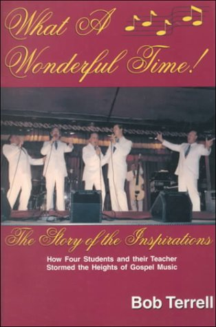 What a Wonderful Time: The Story of the Inspirations or How Four Students and Their Teacher Stormed the Heights of Gospel Music